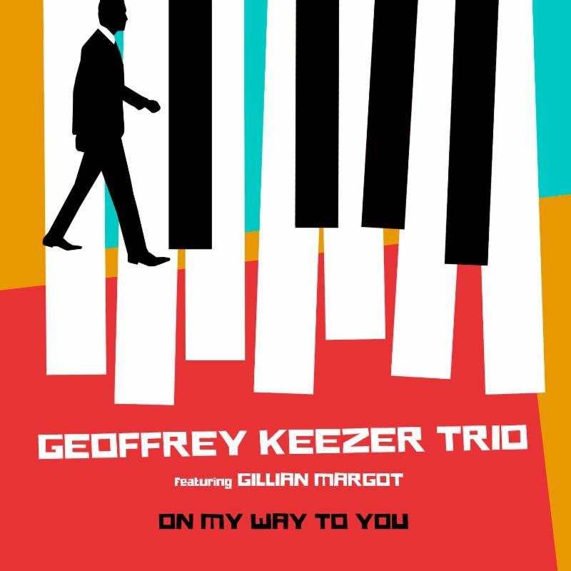 "Geoffrey Keezer Trio Returns With ""On My Way To You"" | Featuring: Gillian Margot"